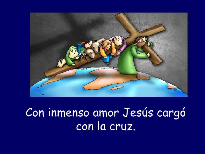 Con inmenso amor Jesús cargó con la cruz.