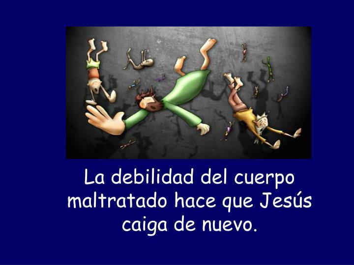 La debilidad del cuerpo maltratado hace que Jesús caiga de nuevo.