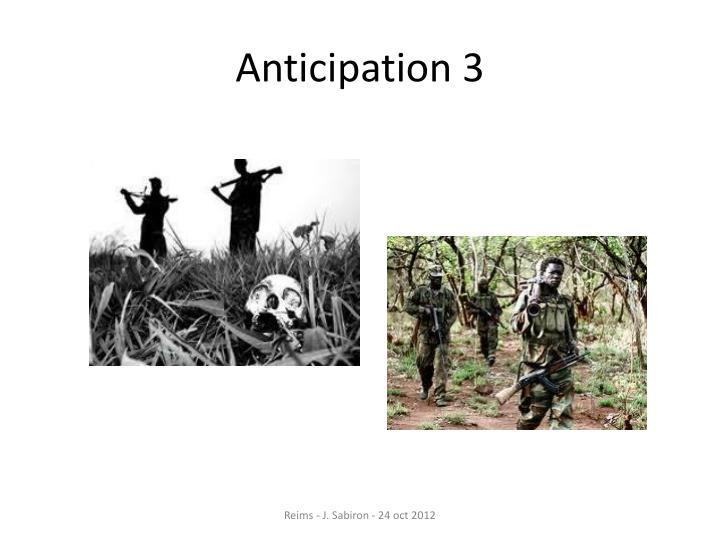 Anticipation 3