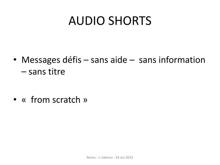 AUDIO SHORTS