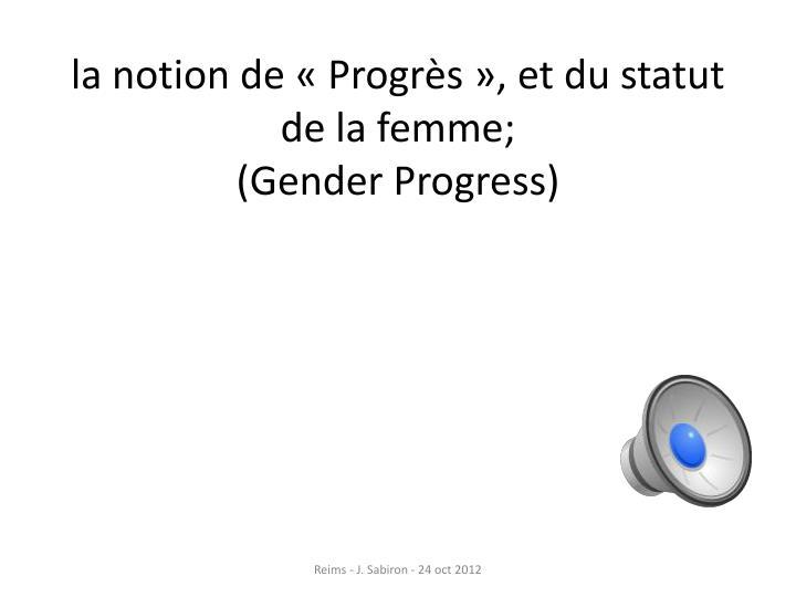 la notion de «Progrès», et du statut de la femme;