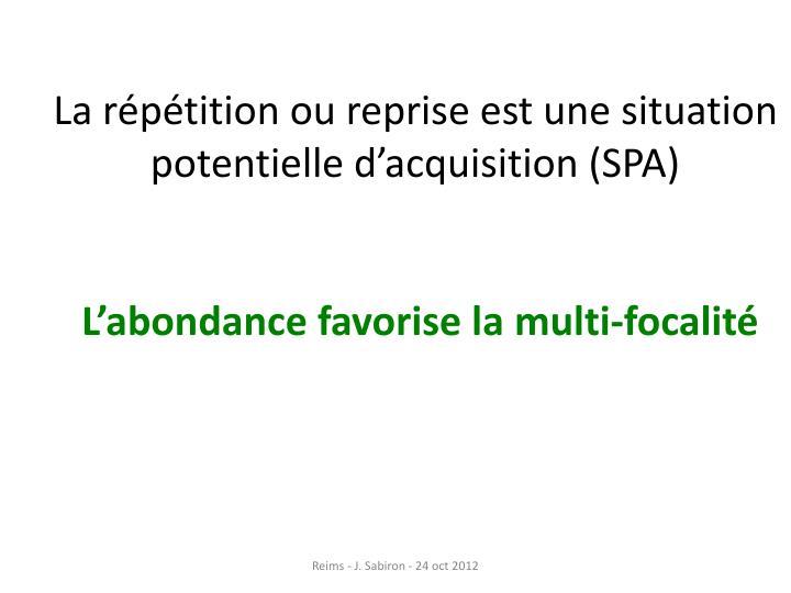 La répétition ou reprise est une situation potentielle d'acquisition (SPA)