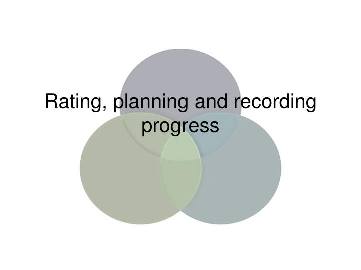 Rating, planning and recording progress