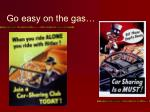 go easy on the gas