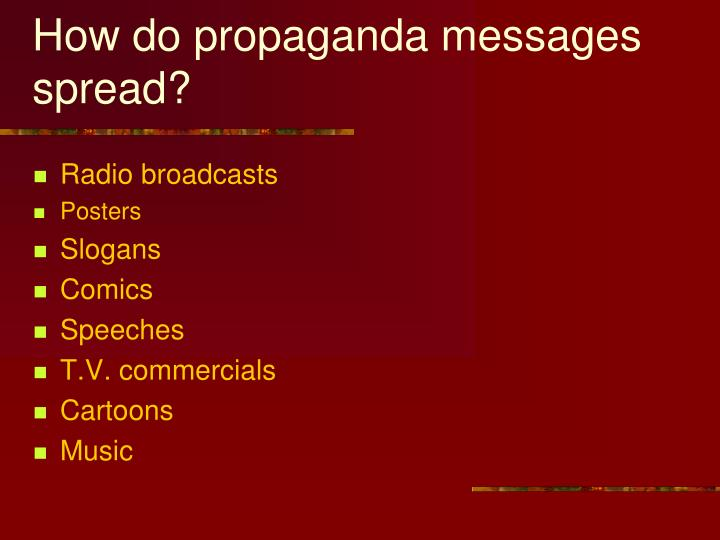 How do propaganda messages spread?