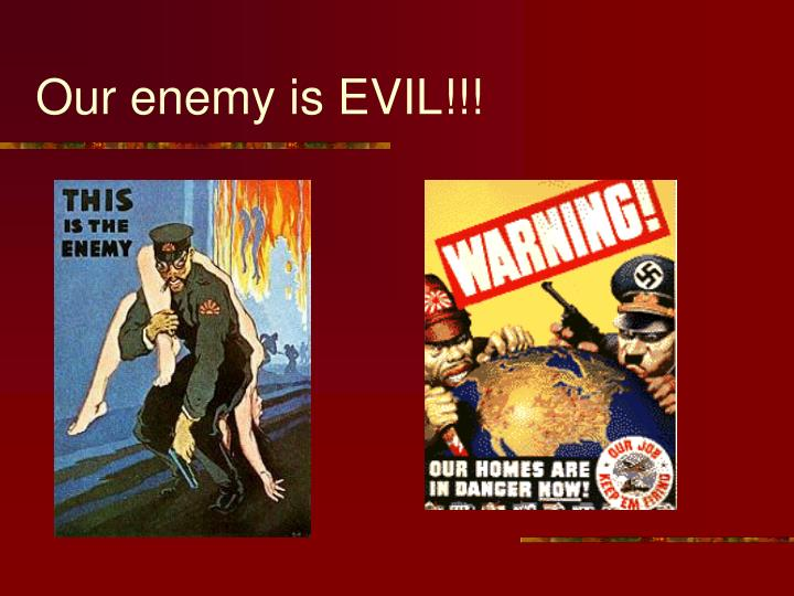 Our enemy is EVIL!!!