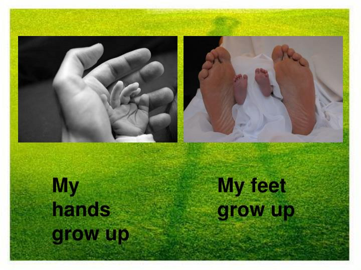 My hands grow up