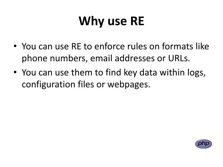 Why use RE
