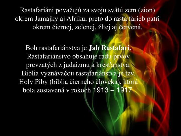 Rastafariáni považujú za svoju svätú zem (zion) okrem Jamajky aj Afriku, preto do rasta farieb patri okrem čiernej, zelenej, žltej aj červená.
