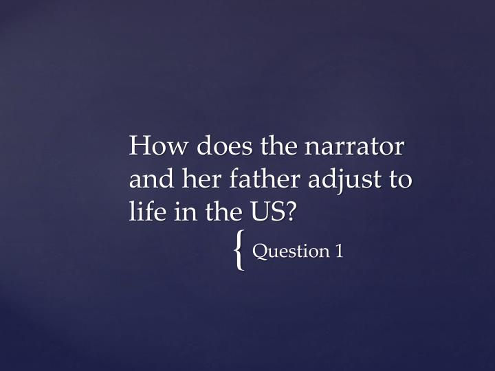 How does the narrator and her father adjust to life in the US