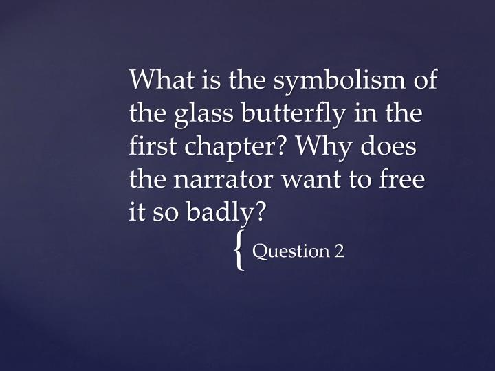 What is the symbolism of the glass butterfly in the first chapter? Why does the narrator want to free it so badly