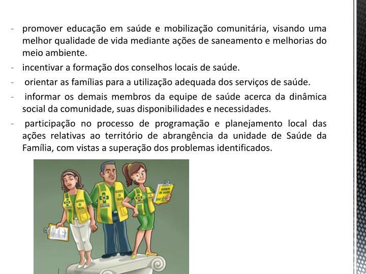 promover educao em sade e mobilizao comunitria, visando uma melhor qualidade de vida mediante aes de saneamento e melhorias do meio