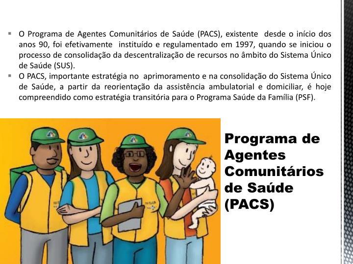 O Programa de Agentes Comunitrios de Sade (PACS), existente