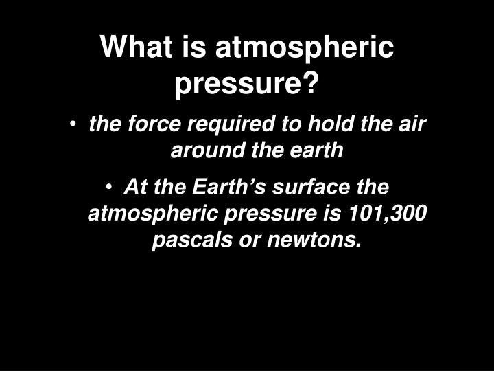What is atmospheric pressure?