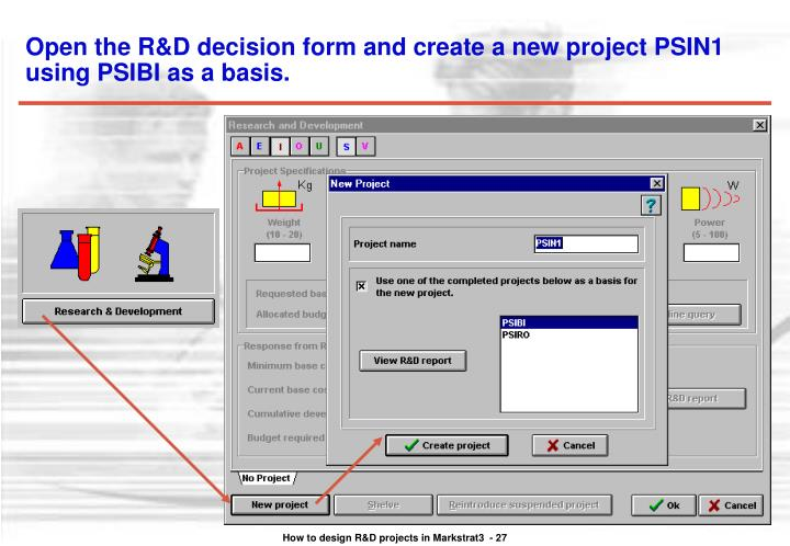 Open the R&D decision form and create a new project PSIN1 using PSIBI as a basis.