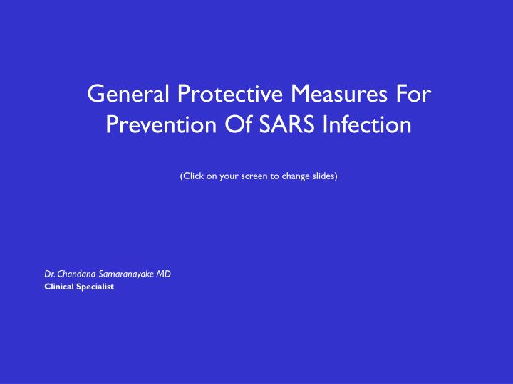 General protective measures for prevention of sars infection click on your screen to change slides