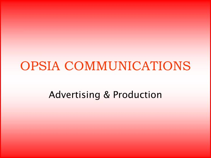 Opsia communications advertising production
