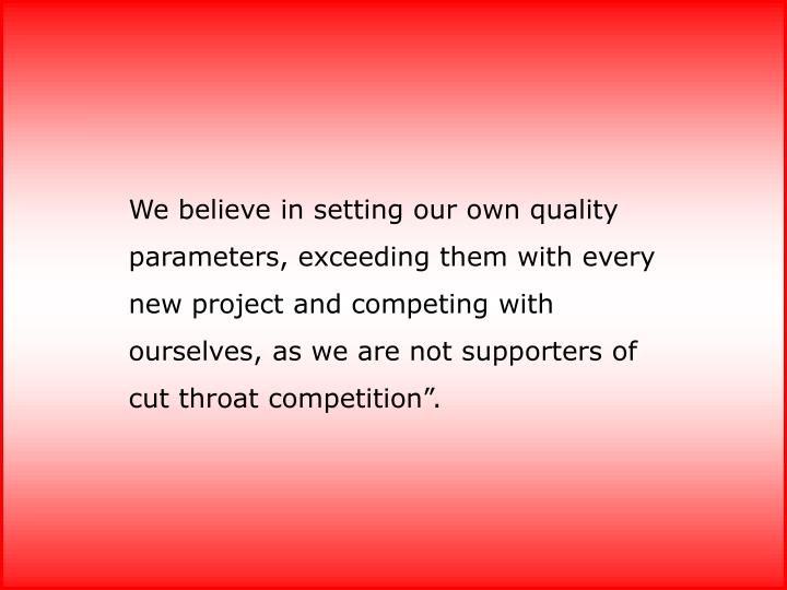 We believe in setting our own quality