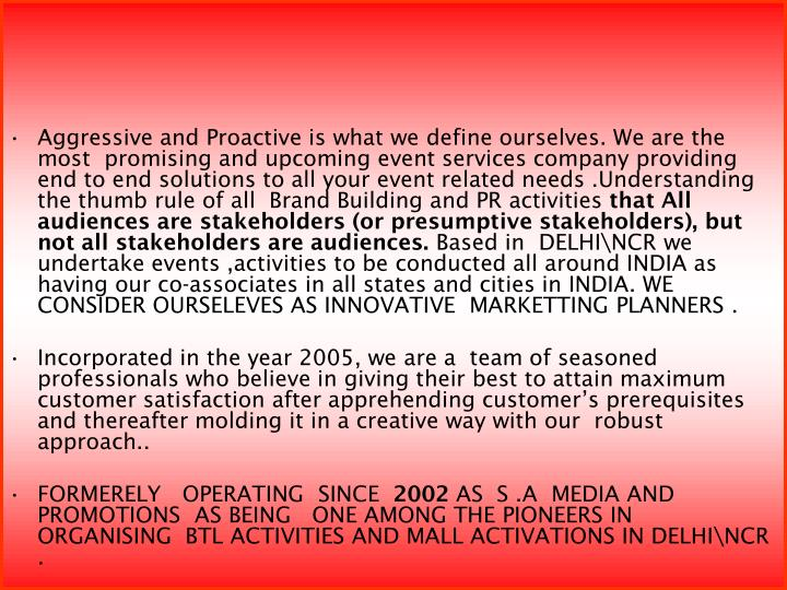 Aggressive and Proactive is what we define ourselves. We are the  most  promising and upcoming event...