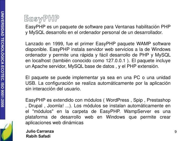 EasyPHP es un paquete de software para Ventanas habilitación PHP y MySQL desarrollo en el ordenador personal de un desarrollador.