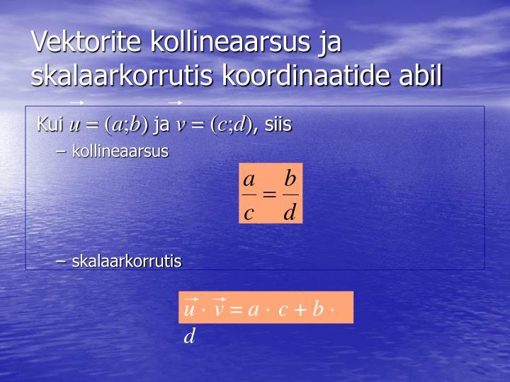 Vektorite kollineaarsus ja skalaarkorrutis koordinaatide abil