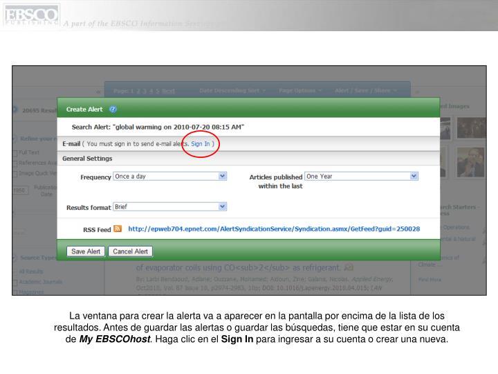 La ventana para crear la alerta va a aparecer en la pantalla por encima de la lista de los resultados. Antes de guardar las alertas o guardar las búsquedas, tiene que estar en su cuenta de