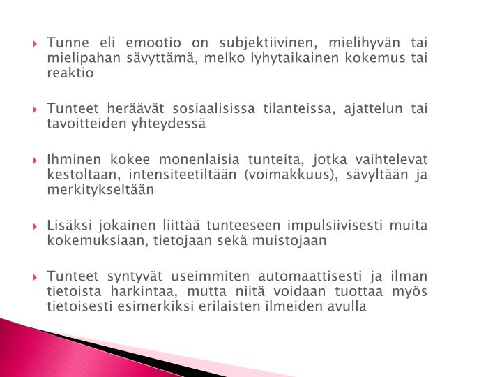 Tunne eli emootio on subjektiivinen, mielihyvän tai mielipahan sävyttämä, melko lyhytaikainen kokemus tai reaktio