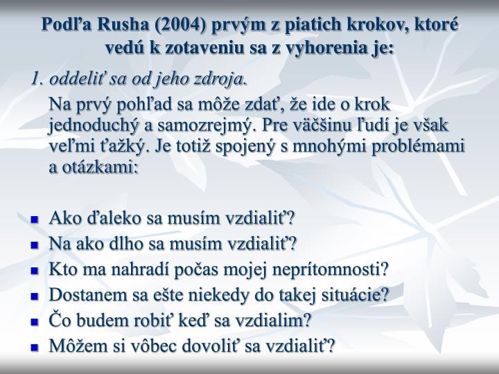 Podľa Rusha (2004) prvým zpiatich krokov, ktoré vedú kzotaveniu sa z vyhorenia je: