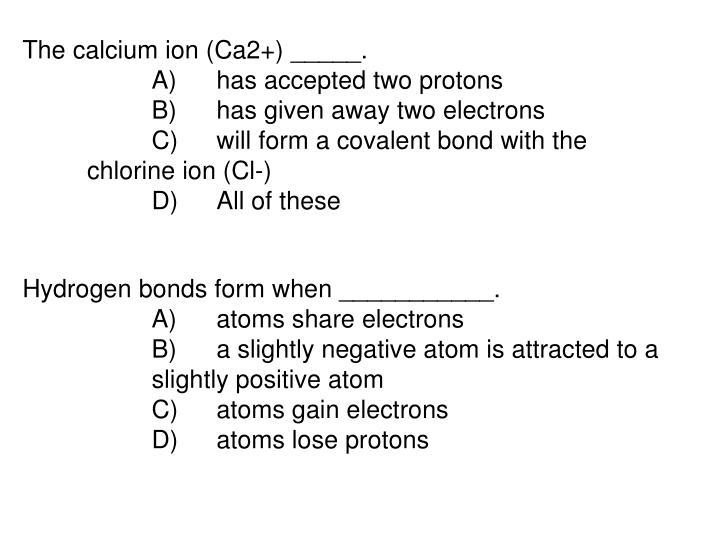 The calcium ion (Ca2+) _____.