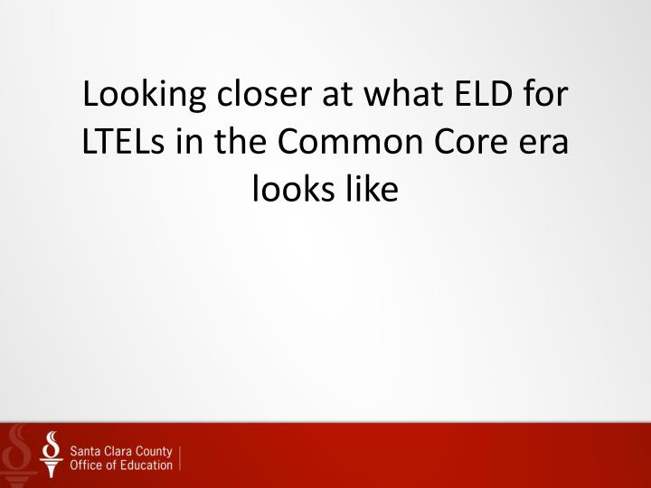 Looking closer at what ELD for LTELs in the Common Core era looks like