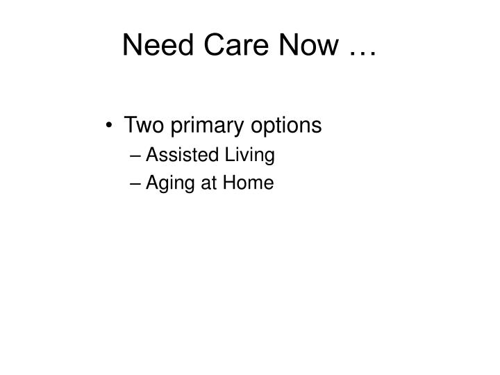 Need Care Now …