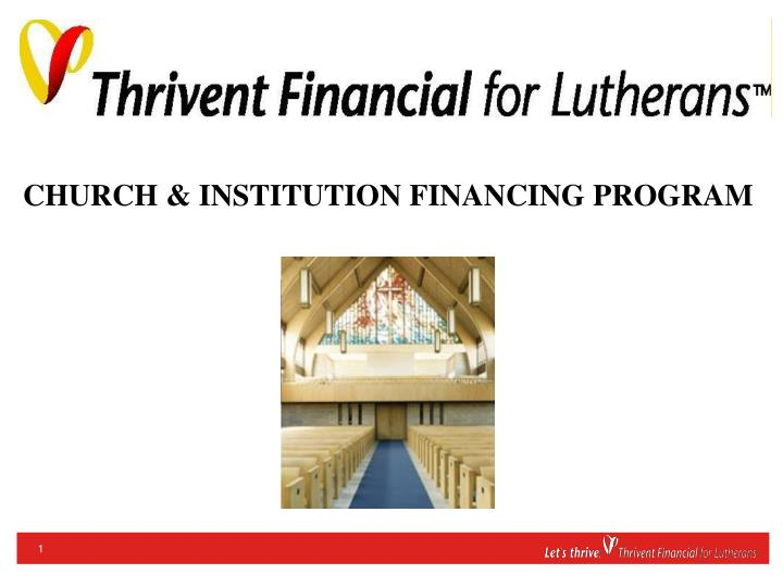 CHURCH & INSTITUTION FINANCING PROGRAM