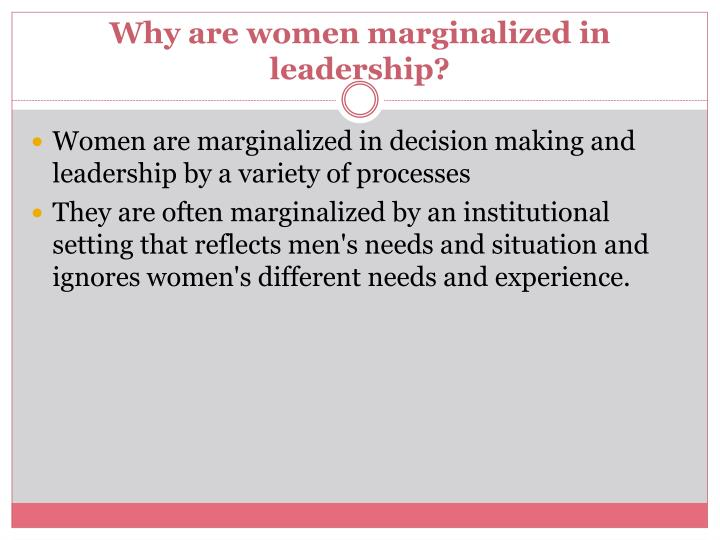 Why are women marginalized in leadership?