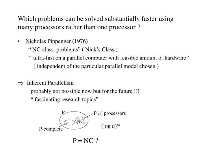 Which problems can be solved substantially faster using many processors rather than one processor ?