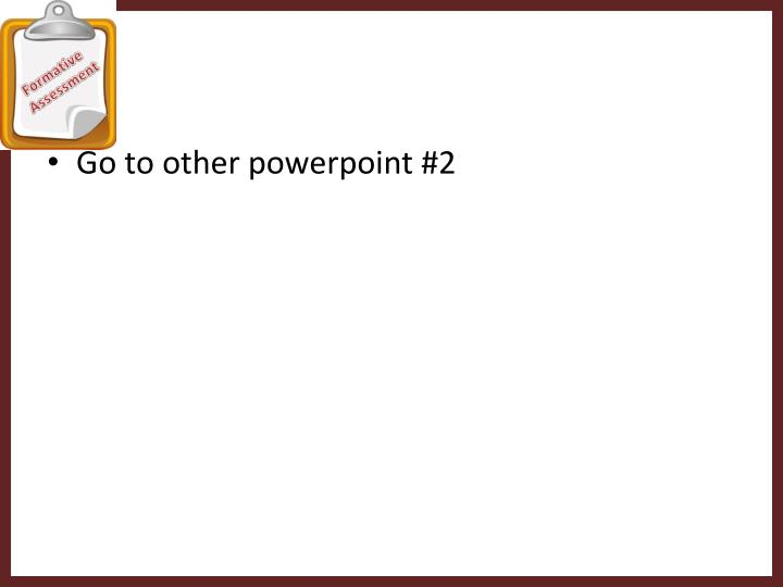 Go to other powerpoint #2