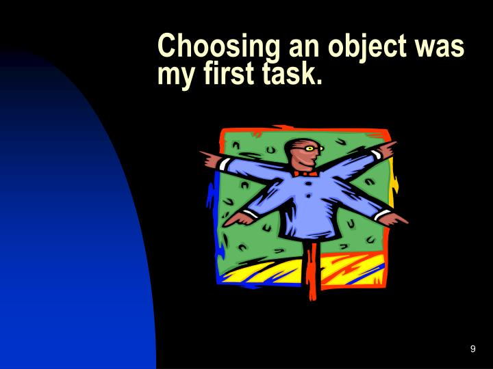 Choosing an object was my first task.