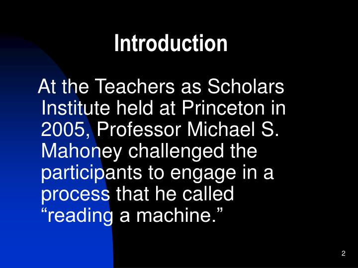"At the Teachers as Scholars Institute held at Princeton in 2005, Professor Michael S. Mahoney challenged the participants to engage in a process that he called ""reading a machine."""