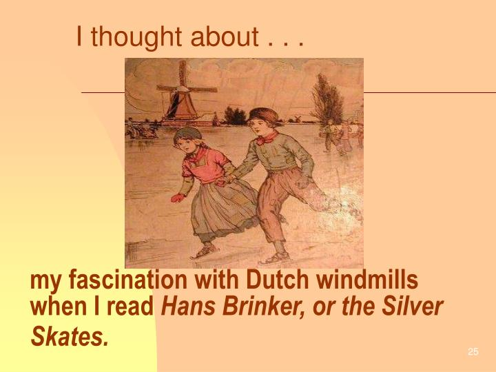 my fascination with Dutch windmills when I read