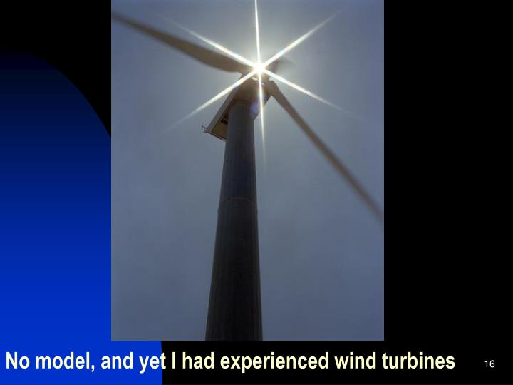 No model, and yet I had experienced wind turbines