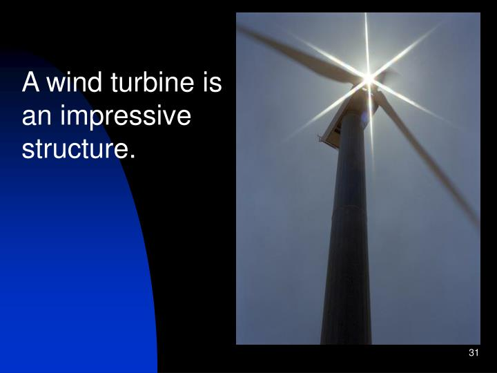 A wind turbine is an impressive structure.