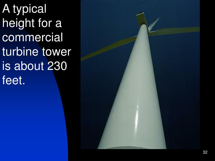 A typical height for a commercial turbine tower is about 230 feet.