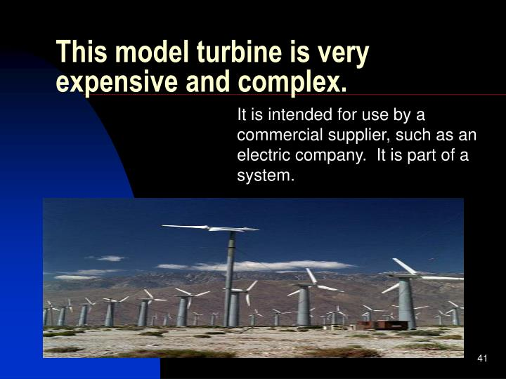 This model turbine is very expensive and complex.