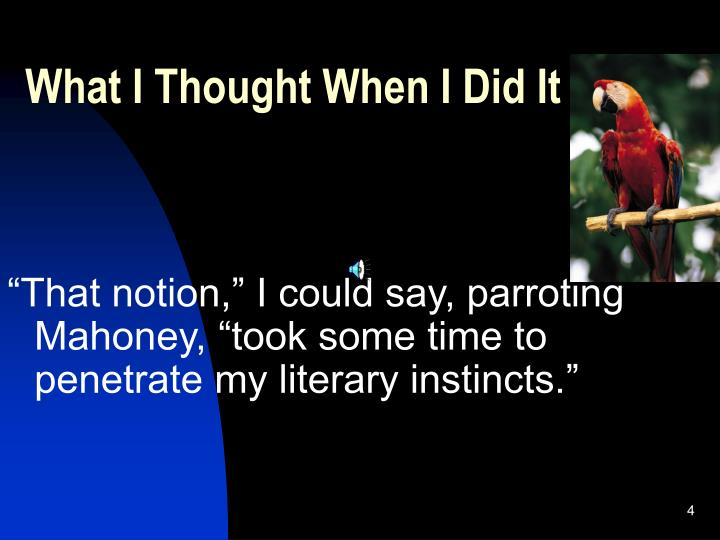 """That notion,"" I could say, parroting Mahoney, ""took some time to penetrate my literary instincts."""