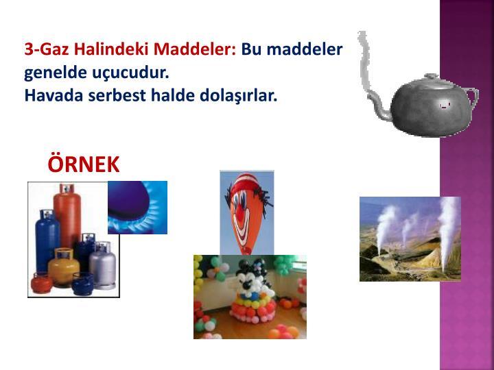 3-Gaz Halindeki Maddeler: