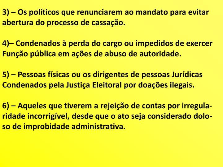 3) – Os políticos que renunciarem ao mandato para evitar