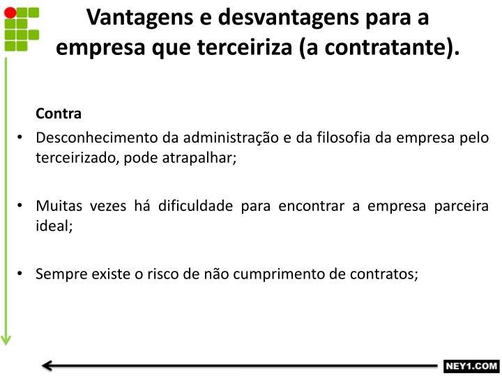 Vantagens e desvantagens para a empresa que terceiriza (a contratante).