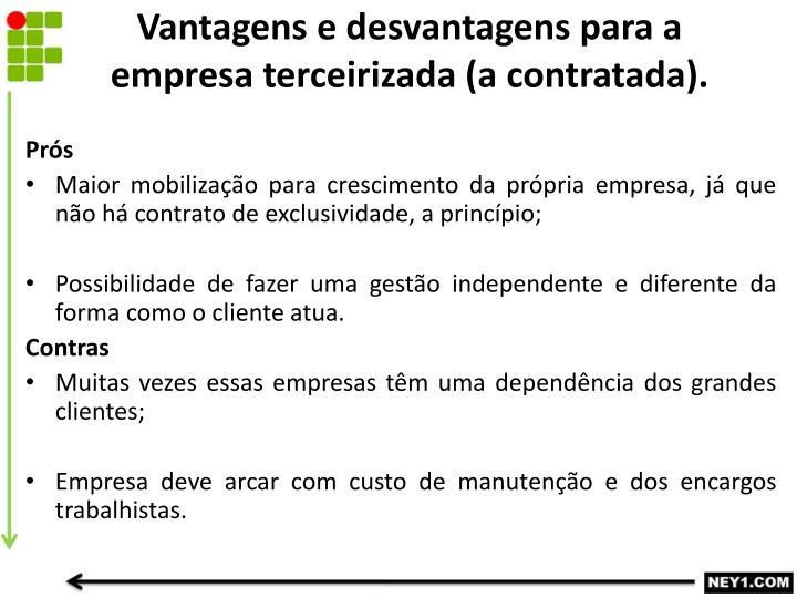 Vantagens e desvantagens para a empresa terceirizada (a contratada).