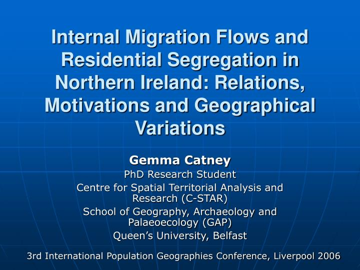 Internal Migration Flows and Residential Segregation in Northern Ireland: Relations, Motivations and...