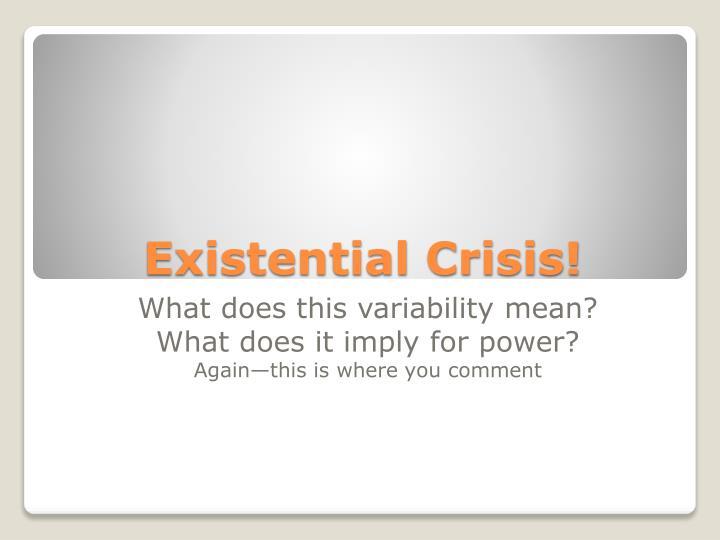 Existential Crisis!