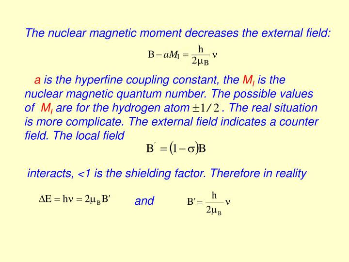 The nuclear magnetic moment decreases the external field: